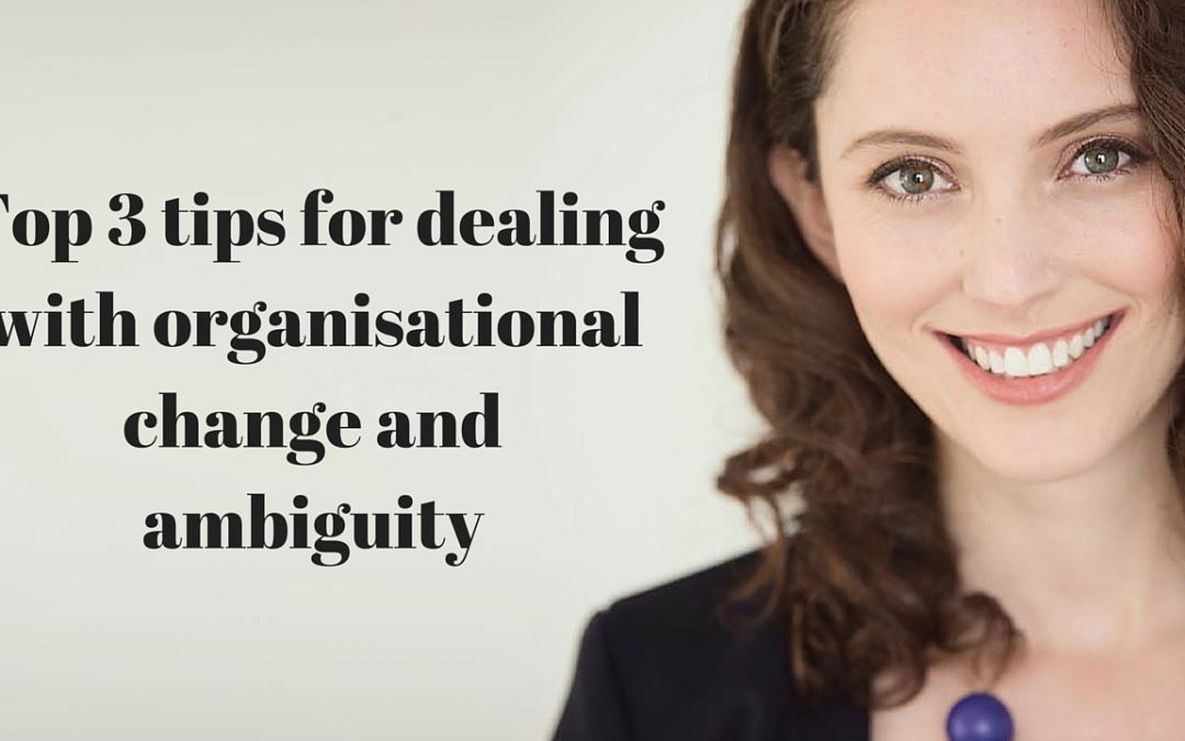 Top 3 tips for dealing with uncertainty and change in organisations