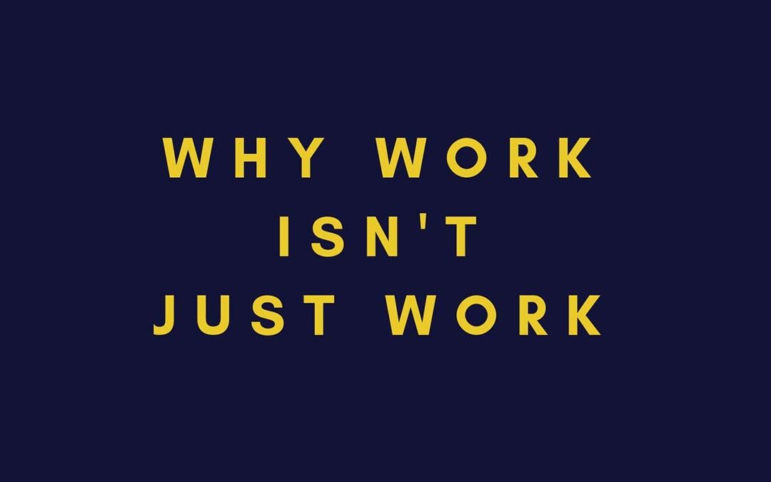 EP 1: WHY WORK ISN'T JUST WORK