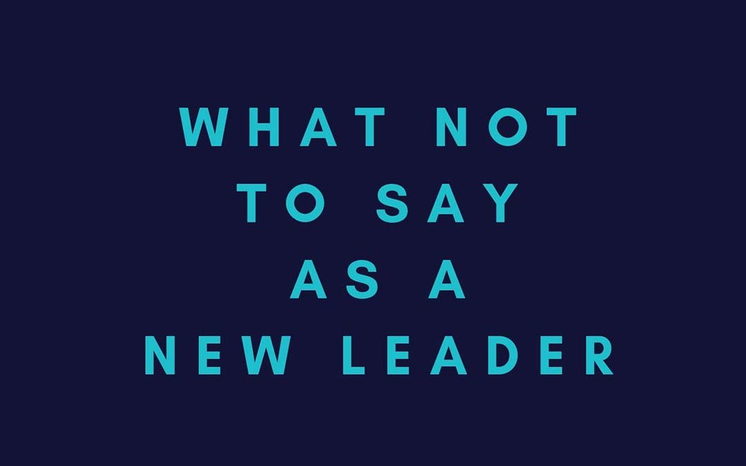 EP 2: WHAT NOT TO SAY AS A NEW LEADER