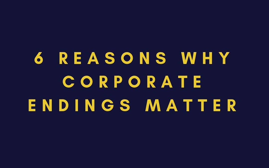 EP 3: 6 REASONS FOR WHY CORPORATE ENDINGS MATTER