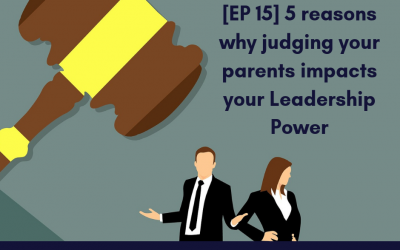 [EP 15] 5 reasons why judging your parents impact your leadership power