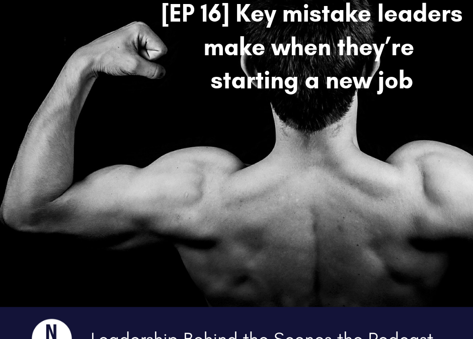 [EP 16] Key mistake leaders make when they're starting a new job