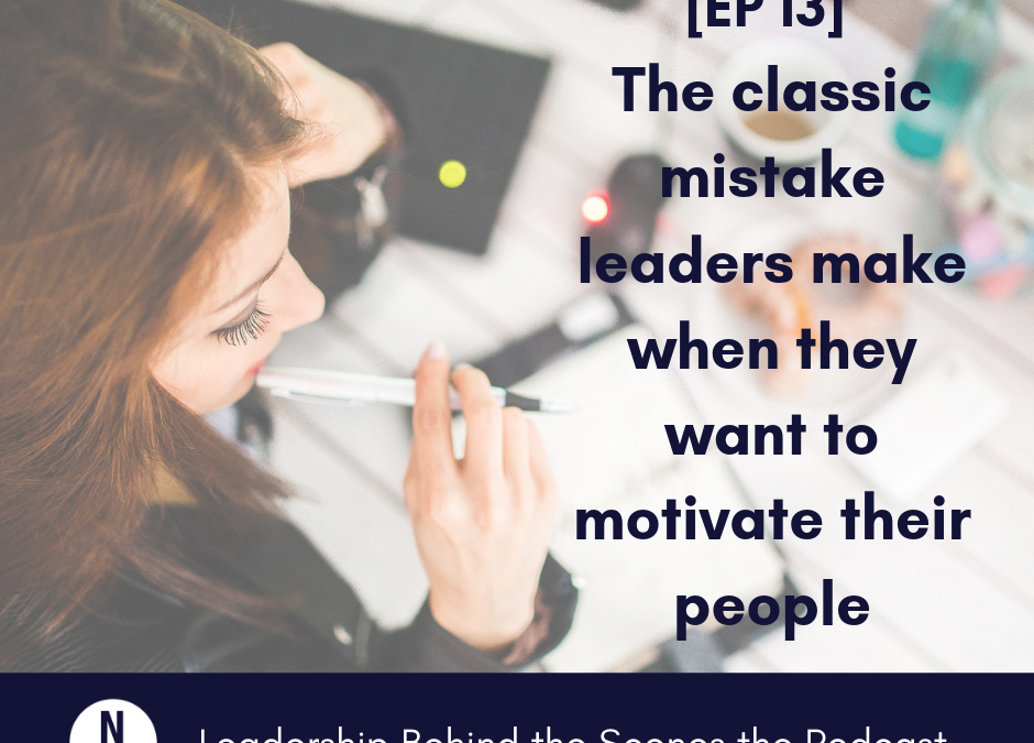 [EP 13] Classic mistake leaders make when they want to motivate their people
