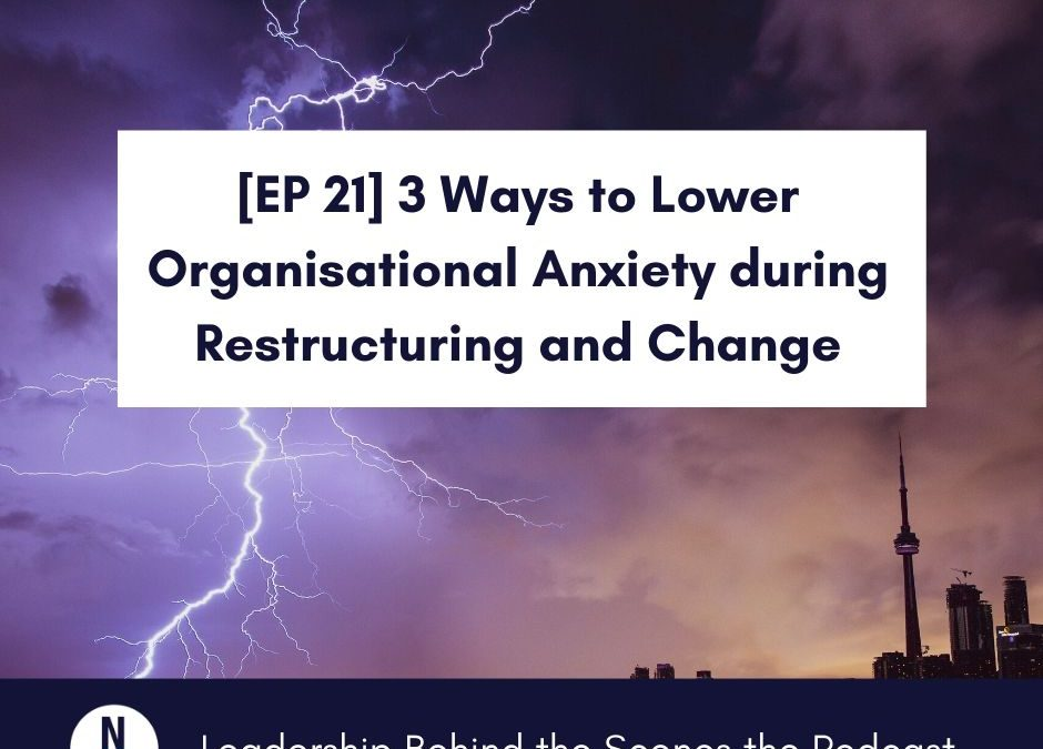 [EP 21] 3 Ways to Lower Organisational Anxiety during Restructuring and Change