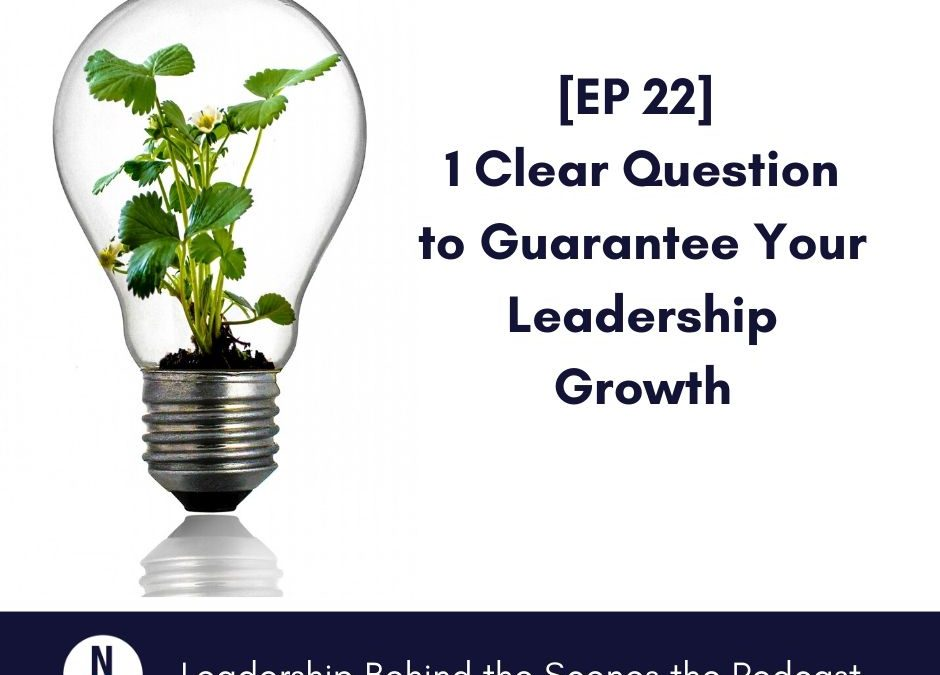[EP 22] 1 Clear Question to Guarantee Your Leadership Growth