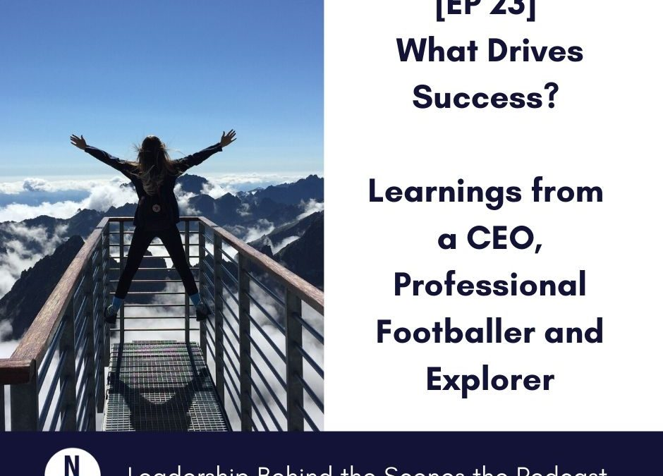 [EP 23] What drives success – learnings from a CEO, Professional Footballer and Explorer