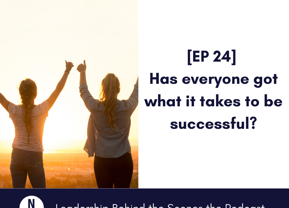 [EP 24] Has everyone got what it takes to be successful?