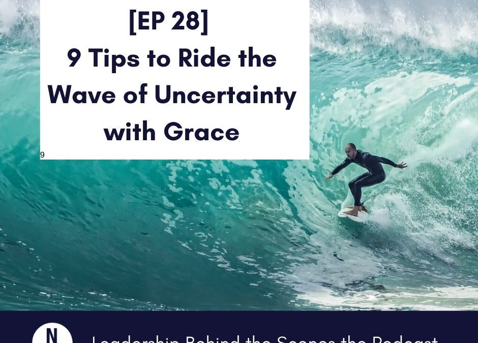[EP 28] 9 Tips to Ride the Wave of Uncertainty with Grace