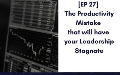 [EP 27] The productivity mistake that will have your leadership stagnate. Even experienced leaders fall into this trap
