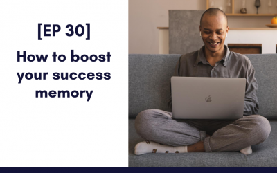 [EP 30] How to boost your success memory – 5 TIPS