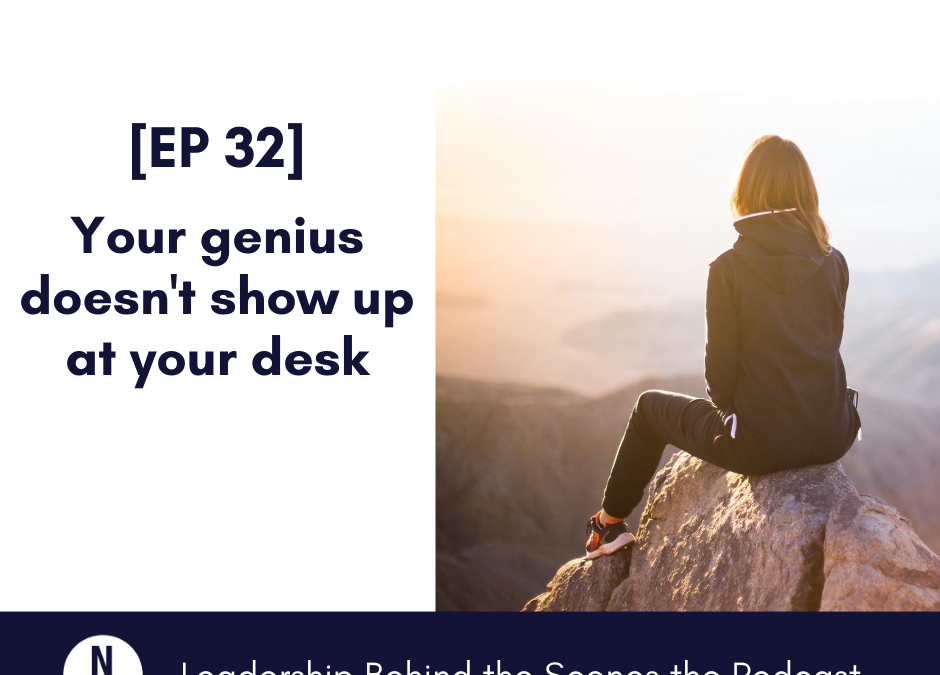 [EP 32] Your genius doesn't show up at your desk
