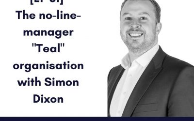 "[EP 31] The no-line-manager ""Teal"" organisation with Simon Dixon"