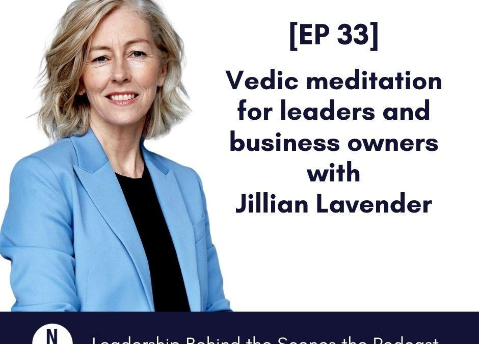 [EP 33] Vedic meditation for leaders and business owners with Jillian Lavender