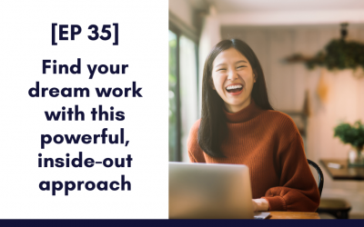 [EP 35] Find your dream work with this powerful, inside-out approach