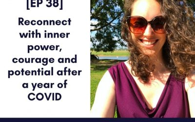 [EP 38] Reconnect with inner power, courage and potential after a year of COVID
