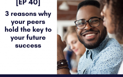 [EP 40] 3 reasons why your peers hold the key to your future success